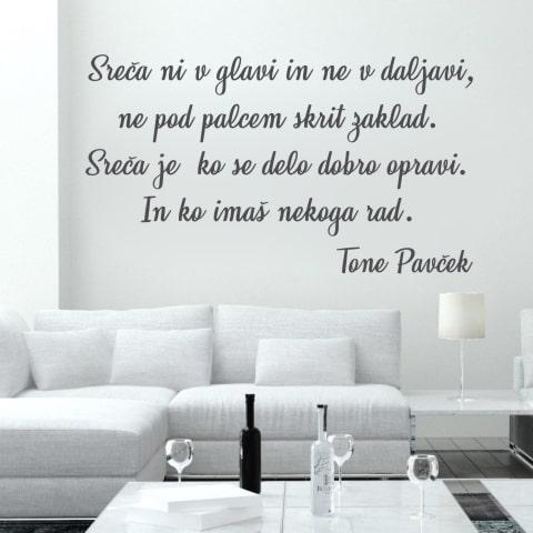 Primer slovenske stenske nalepke Sreča ni v glavi in ne v daljavi, ne pod palcem skrit zaklad. Sreča je, ko se delo dobro opravi. In ko imaš nekoga rad. -Tone Pavček